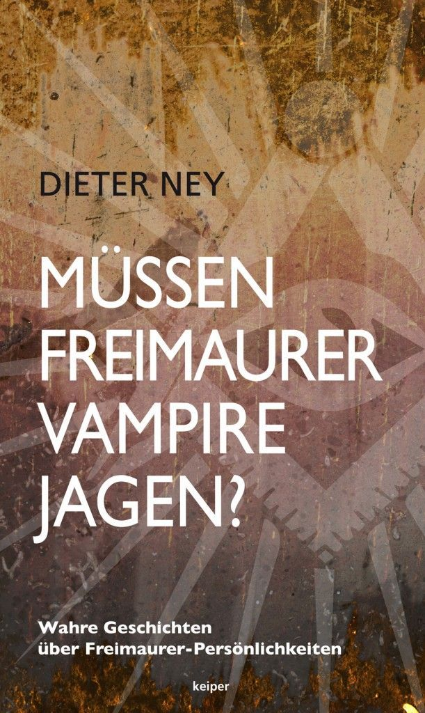 Müssen Freimaurer Vampire jagen? – Unterhaltsame Biografien von Dieter Ney