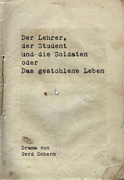Der Lehrer, der Student und die Soldaten, Drama von Gerd Scherm